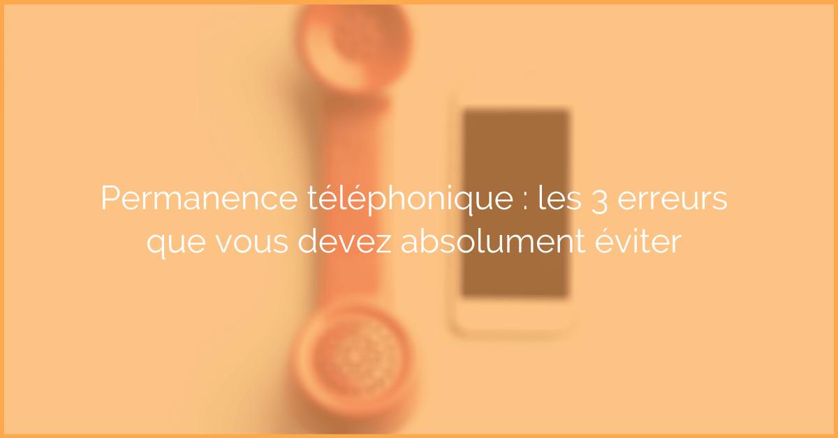 La permanence téléphonique contribue au lien qu'une entreprise tisse avec ses clients et prospects, à condition d'éviter ces erreurs.